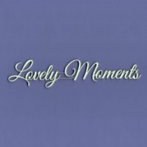 Chipboard - Lovely Moments