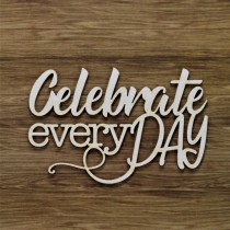 Chipboard - Celebrate every...
