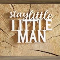 Chipboard - Stay little man