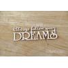 "Chipboard - ""Always follow your dreams"""