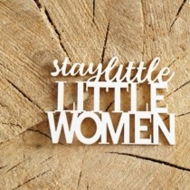 Chipboard - Stay little women