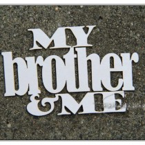Chipboard  - MY BROTHER AND ME
