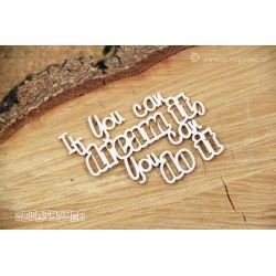 "Chipboard -Text ""If you can dream..."