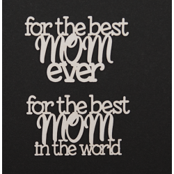 Chipboard - For the best MOM ...x2