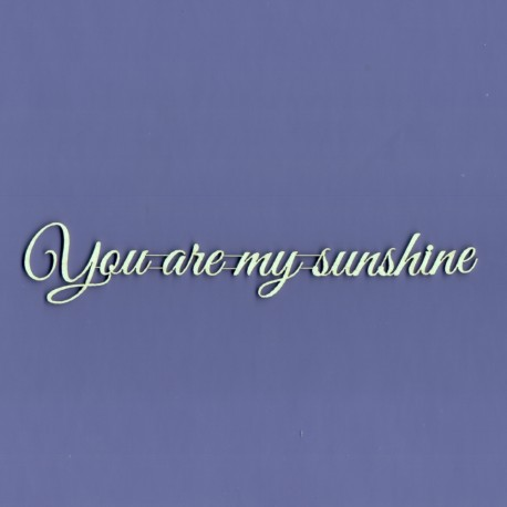 Chipboard - You are my sunshine