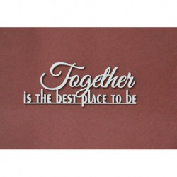 Chipboard- TOGETHER is the best place to be